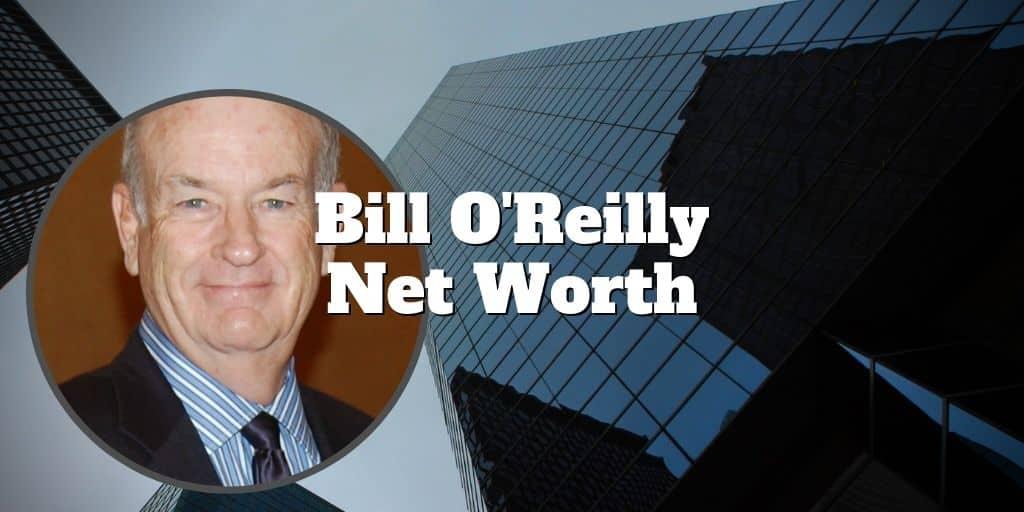 bill oreilly net worth