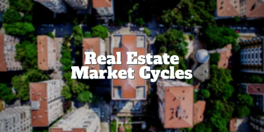how real estate market cycles work