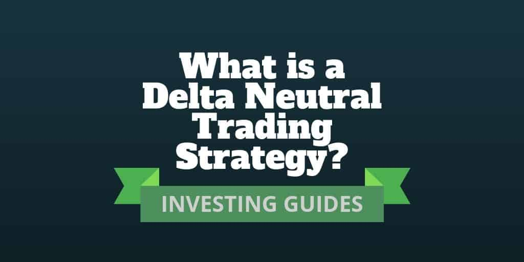 what is a delta neutral trading strategy