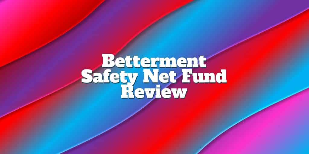 betterment safety net fund review