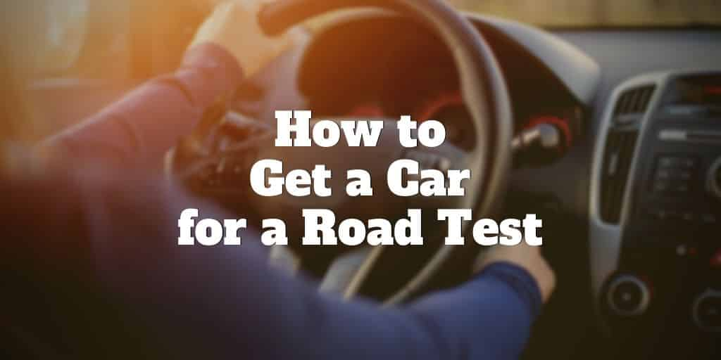 how to get a car for a road test