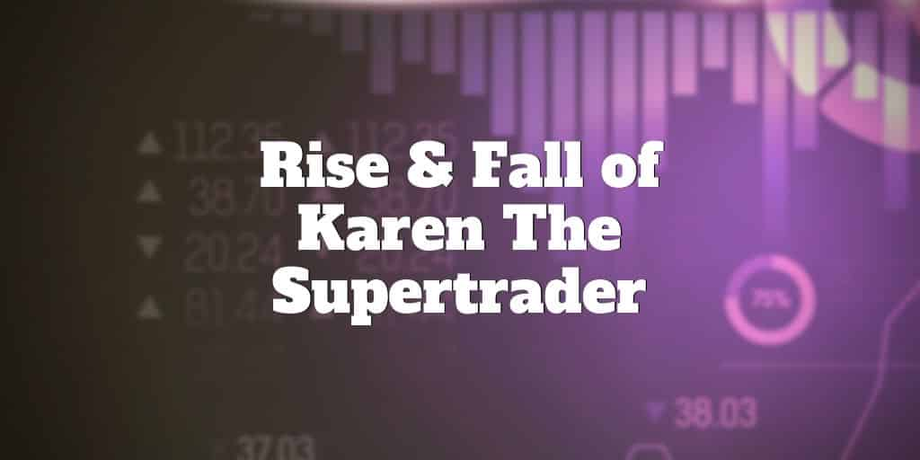 rise and fall of karen the supertrader