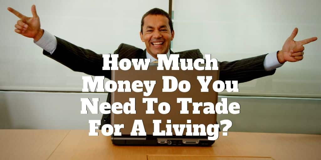 how much money do you need to trade for a living