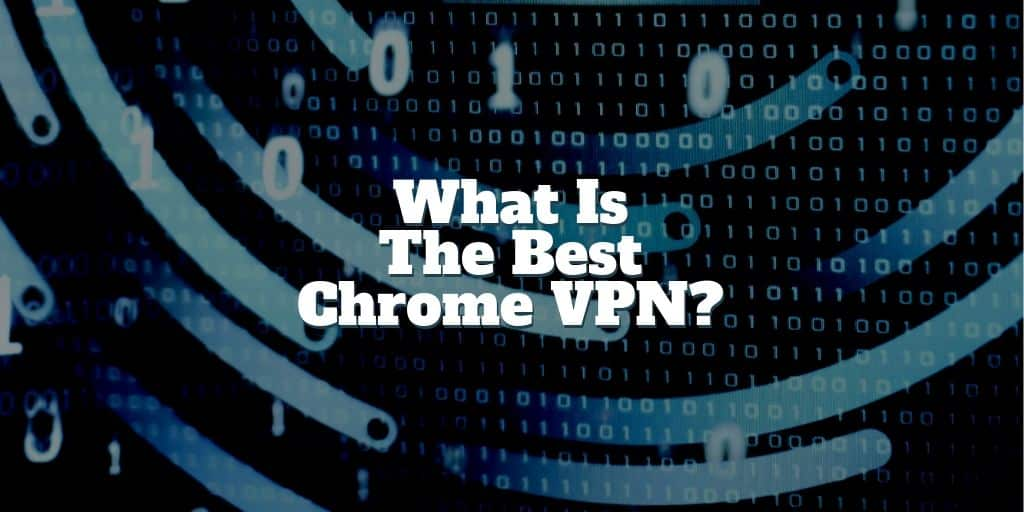 what is the best chrome vpn