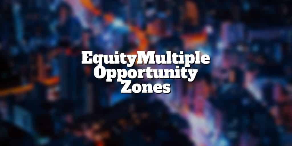 equitymultiple opportunity zones
